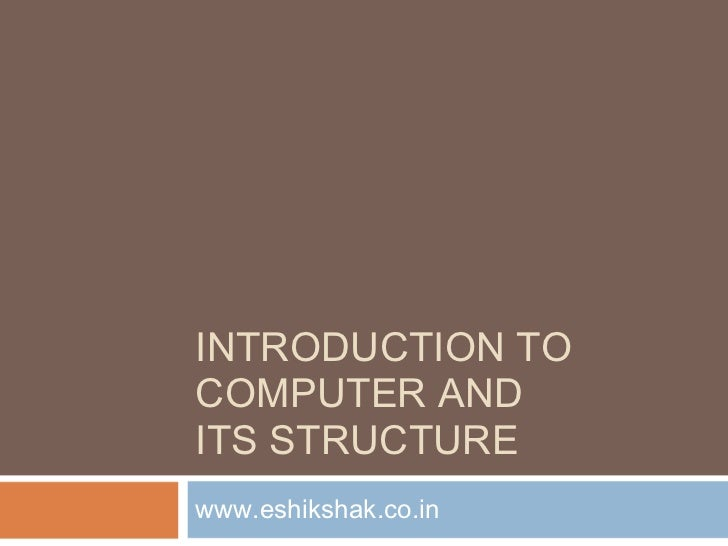 INTRODUCTION TOCOMPUTER ANDITS STRUCTUREwww.eshikshak.co.in