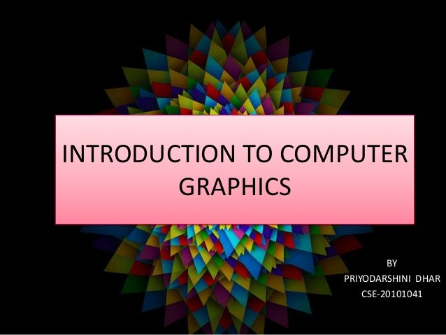 INTRODUCTION TO COMPUTER GRAPHICS BY PRIYODARSHINI DHAR CSE-20101041