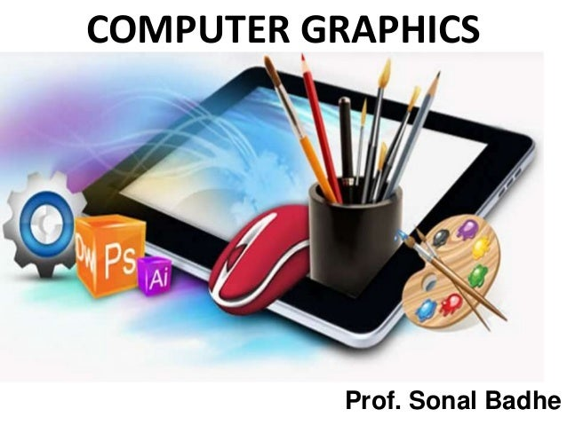 Prof.Sonal Badhe 1 COMPUTER GRAPHICS Prof. Sonal Badhe