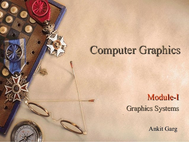 Computer GraphicsComputer Graphics Module-IModule-I Graphics SystemsGraphics Systems Ankit GargAnkit Garg