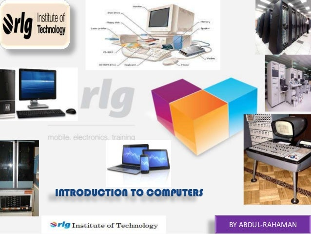INTRODUCTION TO COMPUTERS Institute of Technology  BY ABDUL-RAHAMAN