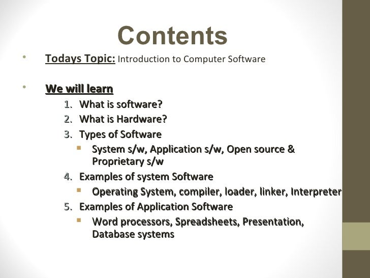 Contents•   Todays Topic: Introduction to Computer Software•   We will learn       1.  What is software?       2.  What is...