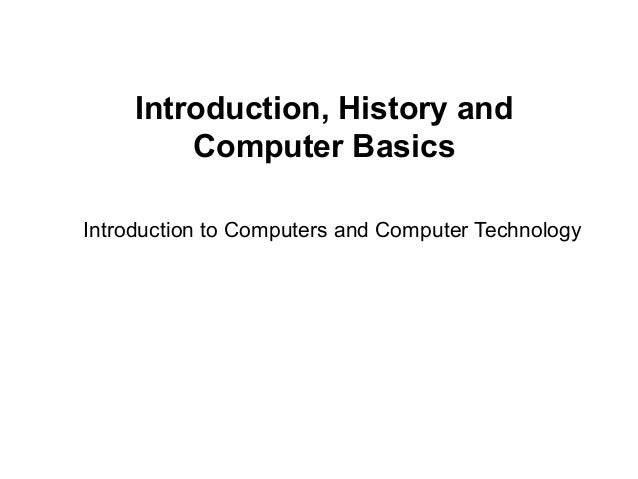an introduction to computers Introduction to computer courses you need to know the basics of using a computer before you can advance your computer knowledge and skill set it is important to.
