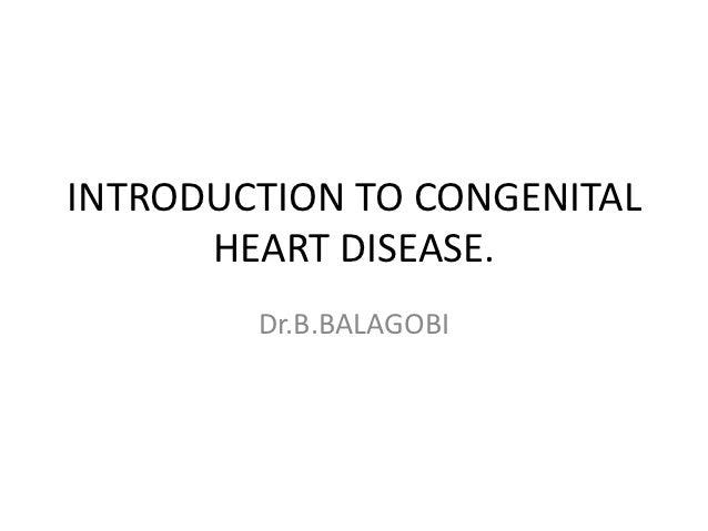 INTRODUCTION TO CONGENITAL      HEART DISEASE.        Dr.B.BALAGOBI