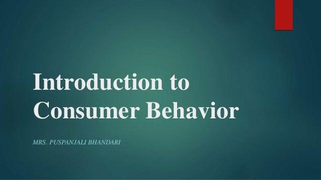 Introduction to Consumer Behavior MRS. PUSPANJALI BHANDARI