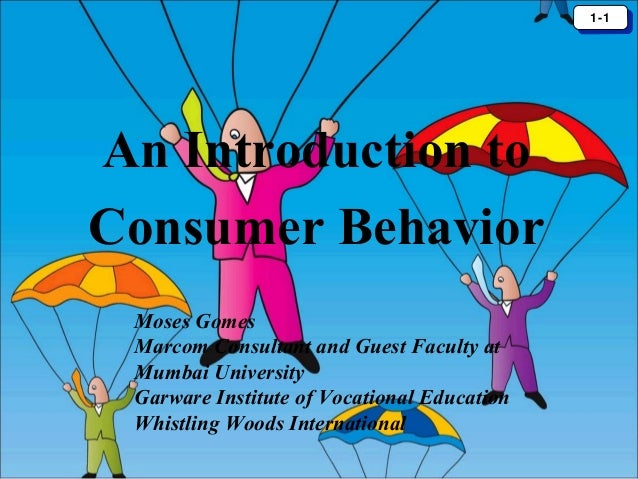 introduction to consumer behaviour and marketing Introduction to consumer behaviour the definition & scope of consumer behaviour: ð the term consumer behaviour is defined as the behaviour that consumer display in searching for, purchasing using, evaluating and disposing of products and services that they expect will satisfy their needs.