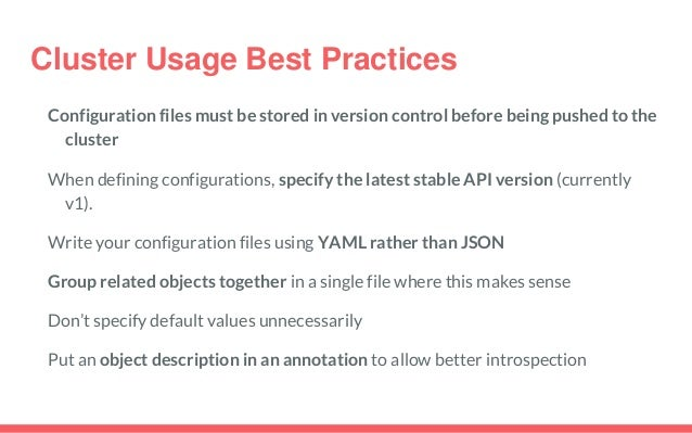 Cluster Usage Best Practices Configuration files must be stored in version control before being pushed to the cluster When...