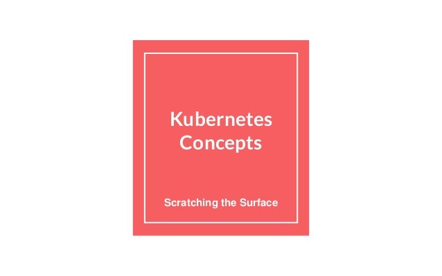 Kubernetes Concepts Scratching the Surface