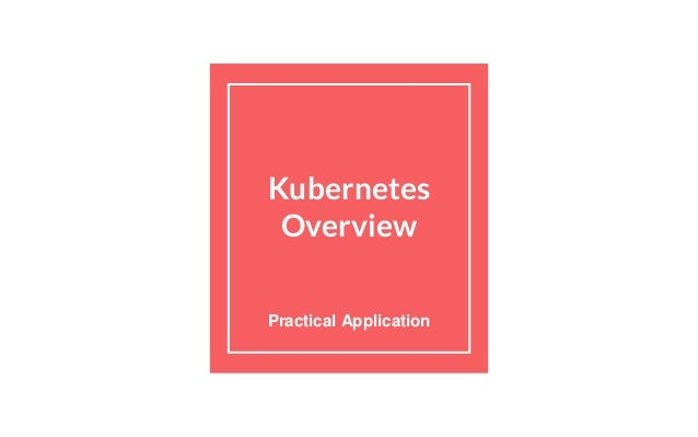 Kubernetes Overview Practical Application