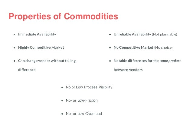 Properties of Commodities ● Immediate Availability ● Highly Competitive Market ● Can change vendor without telling differe...