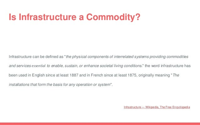 """Infrastructure can be defined as """"the physical components of interrelated systems providing commodities and services essen..."""