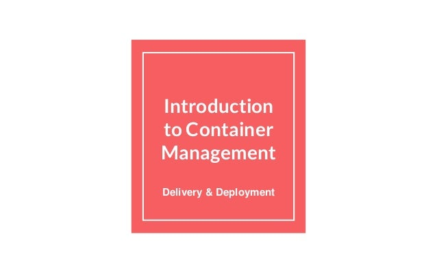 Introduction to Container Management Delivery & Deployment