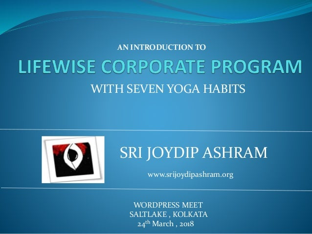 WORDPRESS MEET SALTLAKE , KOLKATA 24th March , 2018 SRI JOYDIP ASHRAM www.srijoydipashram.org AN INTRODUCTION TO WITH SEVE...