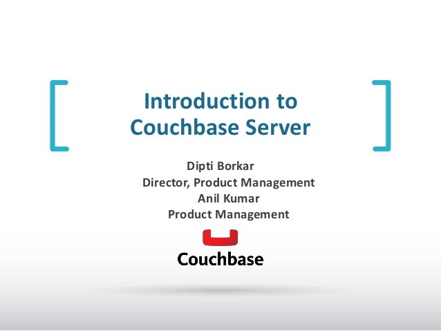 Introduction to Couchbase Server Dipti Borkar Director, Product Management Anil Kumar Product Management