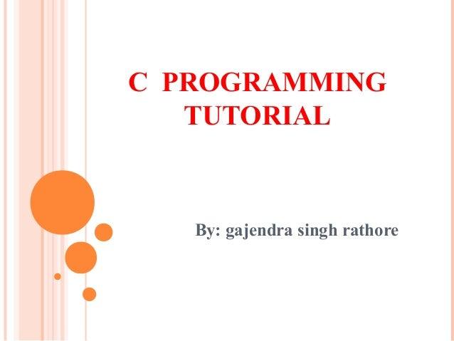 C PROGRAMMING   TUTORIAL   By: gajendra singh rathore