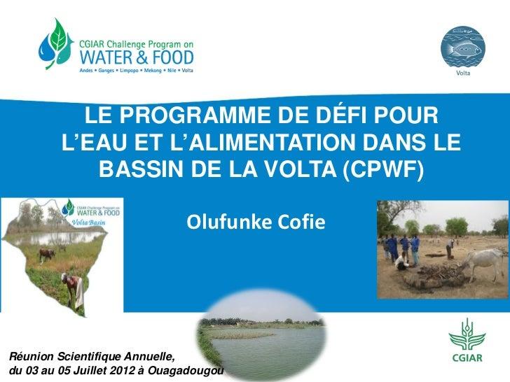 LE PROGRAMME DE DÉFI POUR         L'EAU ET L'ALIMENTATION DANS LE            BASSIN DE LA VOLTA (CPWF)                    ...