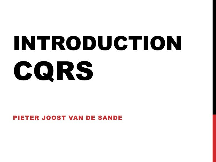 IntroductionCQRS Pieter Joost van de Sande