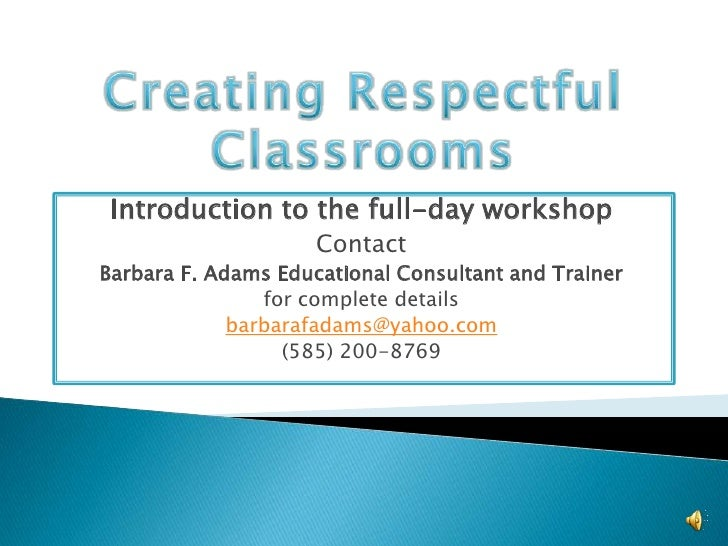 Creating Respectful Classrooms<br />Introduction to the full-day workshop<br />Contact<br />Barbara F. Adams Educational C...