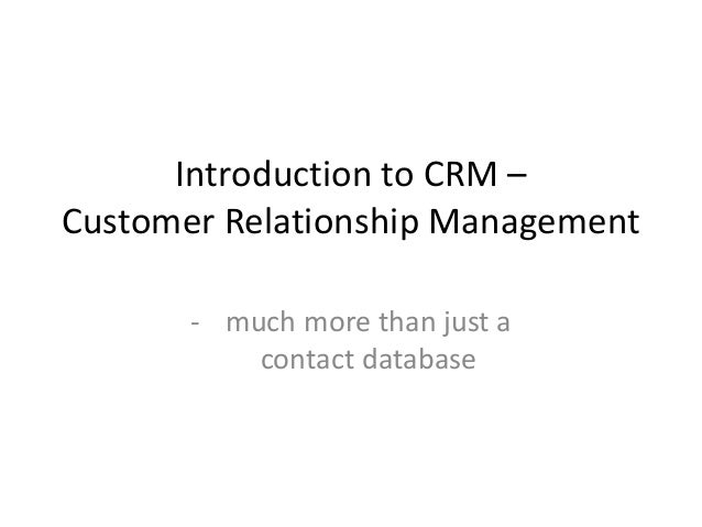 Introduction to CRM – Customer Relationship Management - much more than just a contact database
