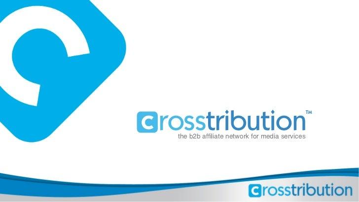 c rosstribution                                                 TM   the b2b affiliate network for media services