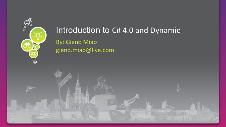Required Slide<br />Introduction to C# 4.0 and Dynamic<br />By: Gieno Miao<br />gieno.miao@live.com<br />