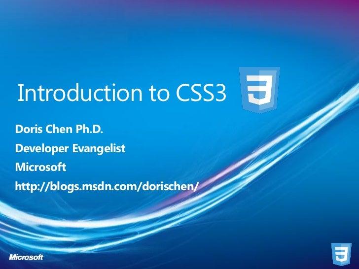 Introduction to CSS3Doris Chen Ph.D.Developer EvangelistMicrosofthttp://blogs.msdn.com/dorischen/