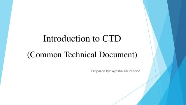 Introduction to CTD (Common Technical Document) Prepared By: Ayesha Khursheed