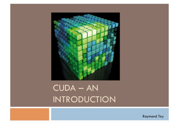 CUDA – ANINTRODUCTION               Raymond Tay