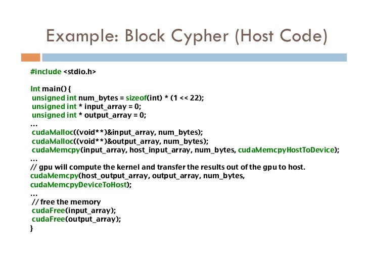 Example: Block Cypher (Host Code)#include <stdio.h>Int main() { unsigned int num_bytes = sizeof(int) * (1 << 22);  unsi...