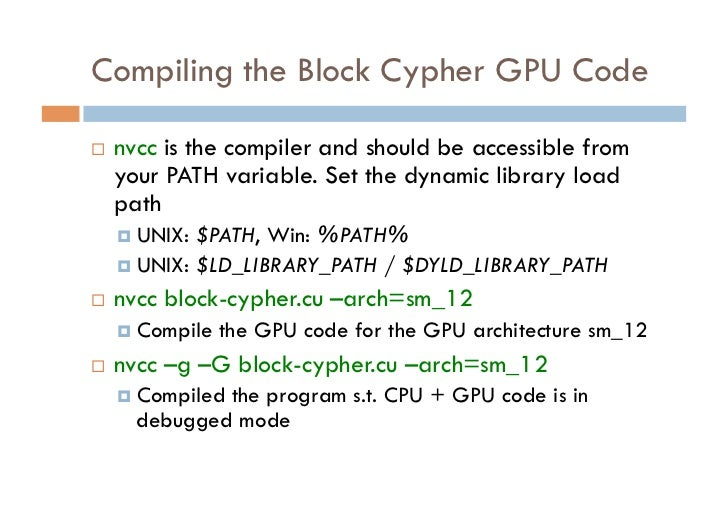 Compiling the Block Cypher GPU Code   nvcc is the compiler and should be accessible from     your PATH variable. Set the...