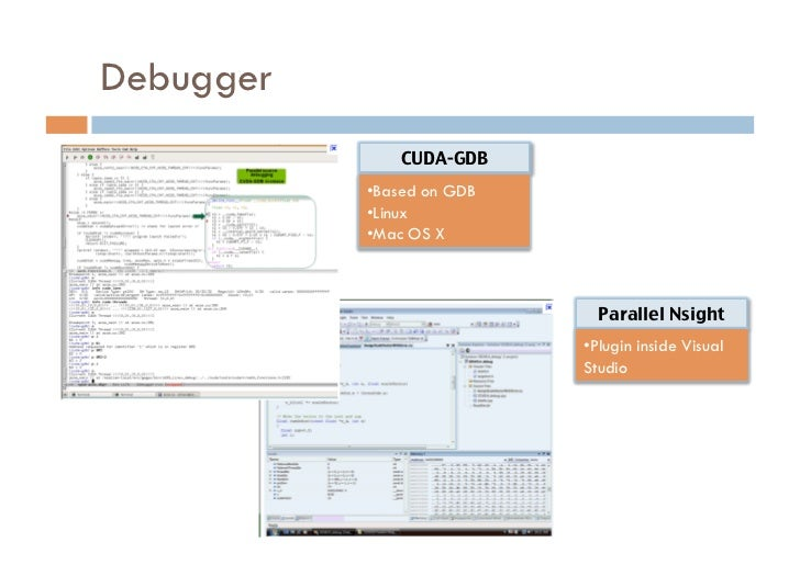 Debugger               CUDA-GDB           •Based on GDB           •Linux           •Mac OS X                          ...