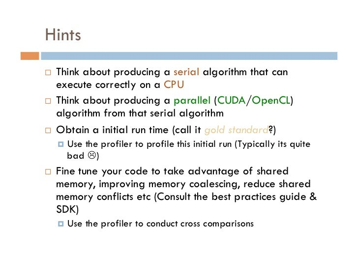 Hints   Think about producing a serial algorithm that can     execute correctly on a CPU   Think about producing a par...