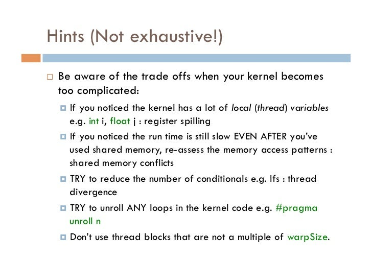 Hints (Not exhaustive!)   Be aware of the trade offs when your kernel becomes     too complicated:      If you noticed...