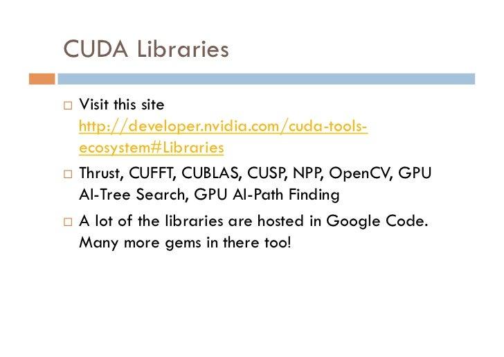 CUDA Libraries Visit this site   http://developer.nvidia.com/cuda-tools-   ecosystem#Libraries Thrust, CUFFT, CUBLAS, ...