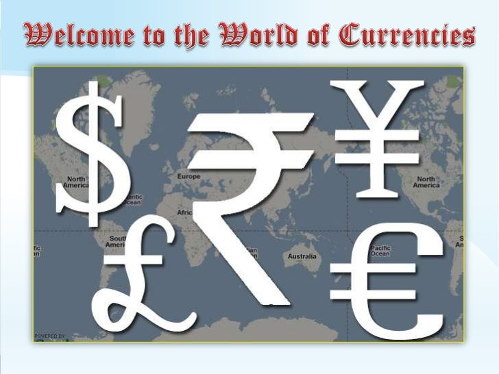Welcome to the World of Currencies<br />