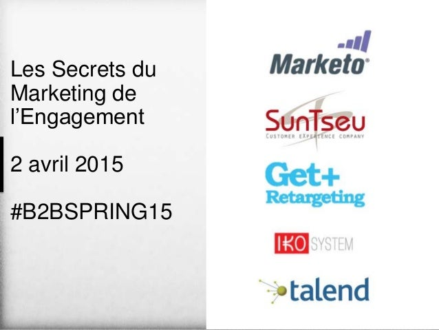 Les Secrets du Marketing de l'Engagement 2 avril 2015 #B2BSPRING15
