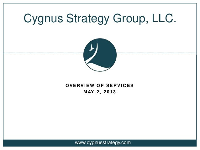 O V E RV I E W O F S E RV I C E SM AY 2 , 2 0 1 3Cygnus Strategy Group, LLC.www.cygnusstrategy.com