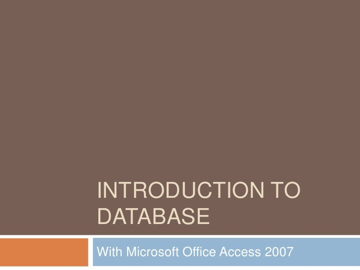 Introduction to Database<br />With Microsoft Office Access 2007<br />