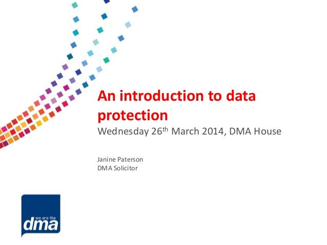 Data protection 2013 Friday 8 February #dmadata Supported by An introduction to data protection Wednesday 26th March 2014,...
