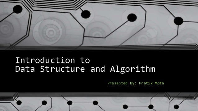 Introduction to Data Structure and Algorithm Presented By: Pratik Mota