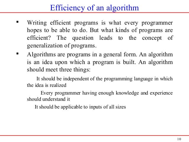 10 Efficiency of an algorithm  Writing efficient programs is what every programmer hopes to be able to do. But what kinds...