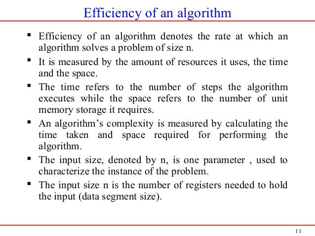 11 Efficiency of an algorithm  Efficiency of an algorithm denotes the rate at which an algorithm solves a problem of size...