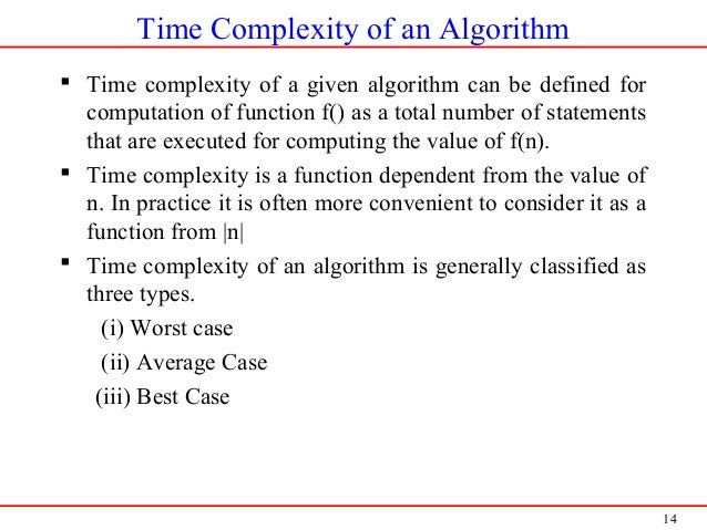 14 Time Complexity of an Algorithm  Time complexity of a given algorithm can be defined for computation of function f() a...