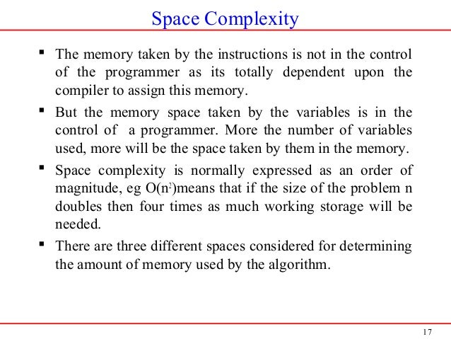 17 Space Complexity  The memory taken by the instructions is not in the control of the programmer as its totally dependen...