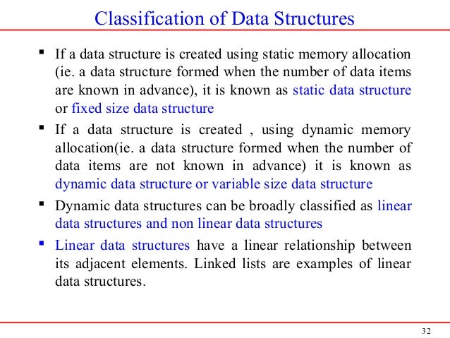 32 Classification of Data Structures  If a data structure is created using static memory allocation (ie. a data structure...