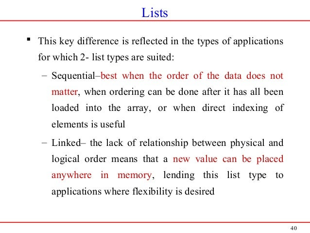 40 Lists  This key difference is reflected in the types of applications for which 2- list types are suited: – Sequential–...