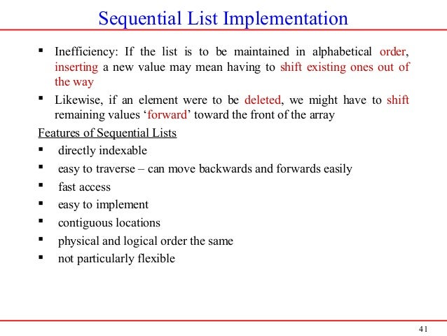 41 Sequential List Implementation  Inefficiency: If the list is to be maintained in alphabetical order, inserting a new v...