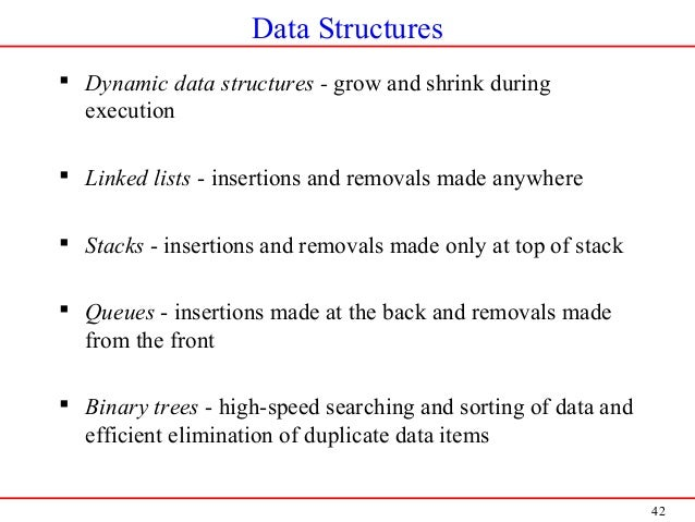 42 Data Structures  Dynamic data structures - grow and shrink during execution  Linked lists - insertions and removals m...