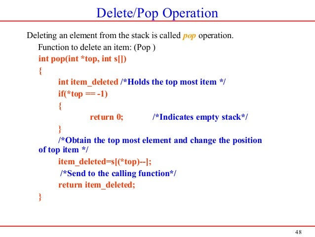 48 Delete/Pop Operation Deleting an element from the stack is called pop operation. Function to delete an item: (Pop ) int...