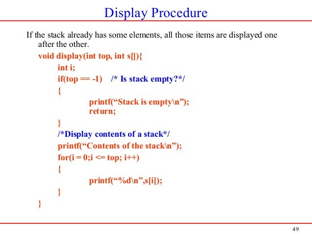 49 Display Procedure If the stack already has some elements, all those items are displayed one after the other. void displ...